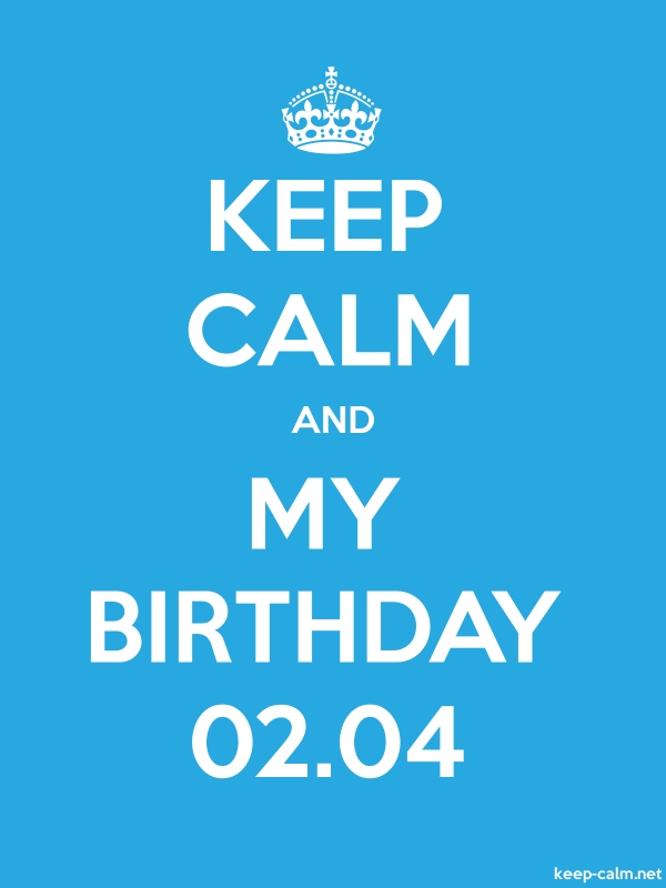 KEEP CALM AND MY BIRTHDAY 02.04 - white/blue - Default (600x800)