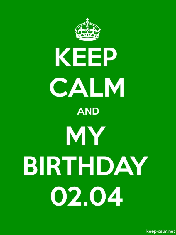 KEEP CALM AND MY BIRTHDAY 02.04 - white/green - Default (600x800)
