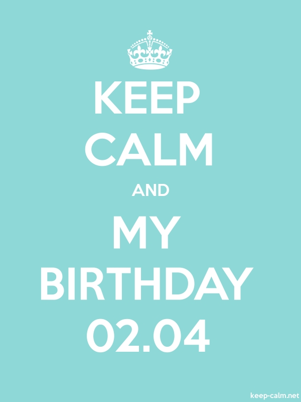 KEEP CALM AND MY BIRTHDAY 02.04 - white/lightblue - Default (600x800)