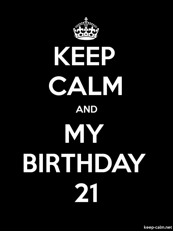 KEEP CALM AND MY BIRTHDAY 21 - white/black - Default (600x800)