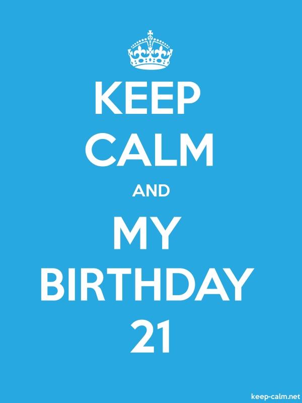 KEEP CALM AND MY BIRTHDAY 21 - white/blue - Default (600x800)