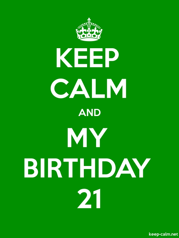 KEEP CALM AND MY BIRTHDAY 21 - white/green - Default (600x800)