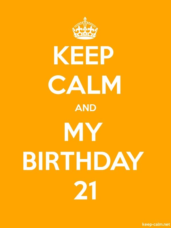 KEEP CALM AND MY BIRTHDAY 21 - white/orange - Default (600x800)