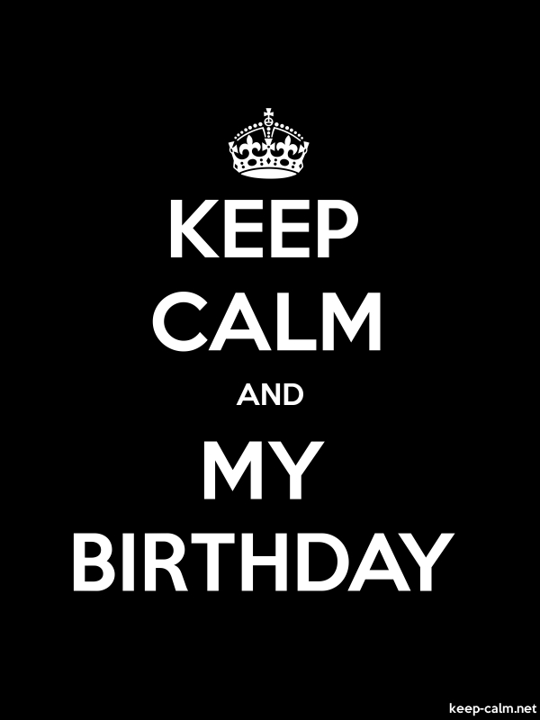 KEEP CALM AND MY BIRTHDAY - white/black - Default (600x800)