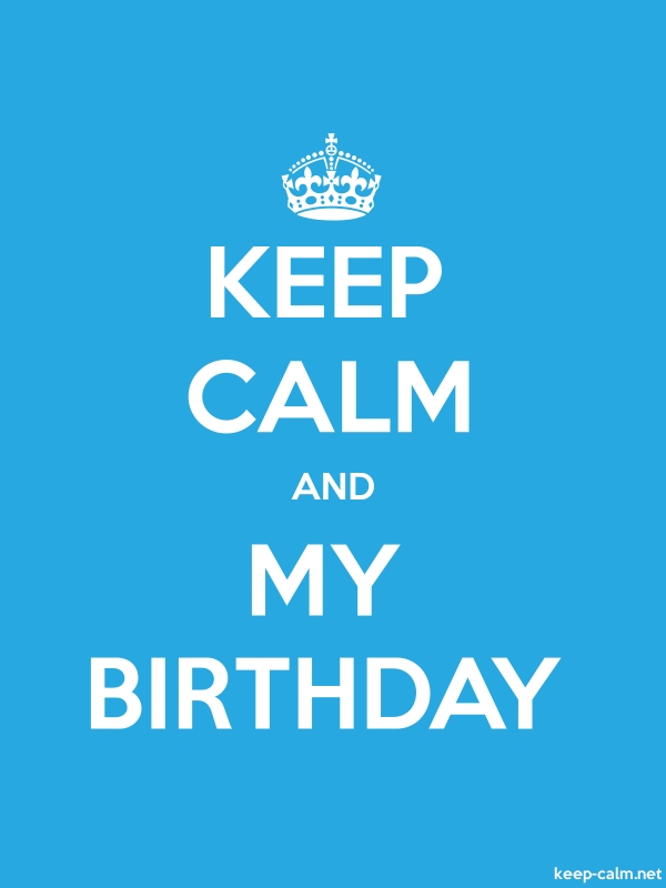 KEEP CALM AND MY BIRTHDAY - white/blue - Default (600x800)