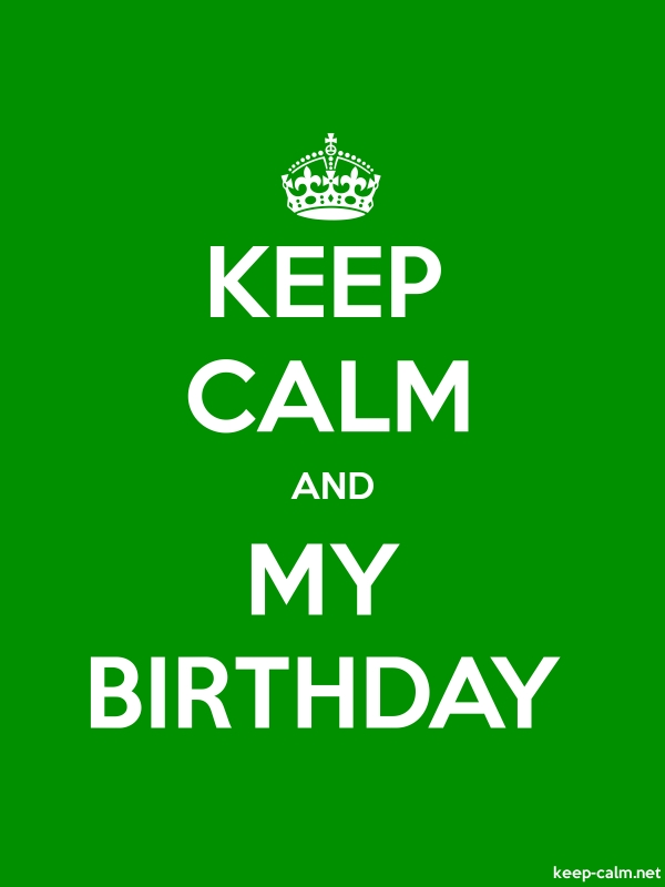 KEEP CALM AND MY BIRTHDAY - white/green - Default (600x800)