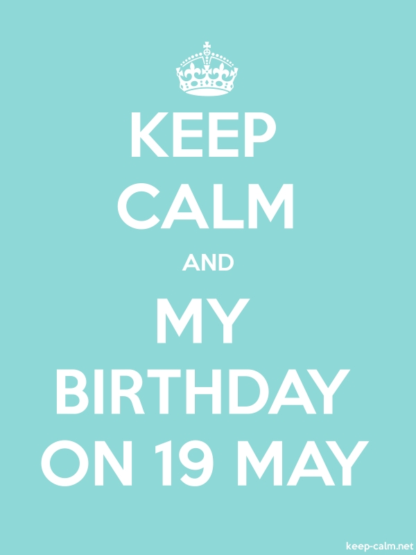 KEEP CALM AND MY BIRTHDAY ON 19 MAY - white/lightblue - Default (600x800)
