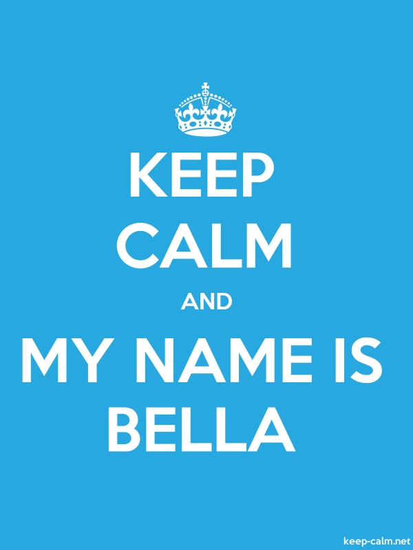 KEEP CALM AND MY NAME IS BELLA - white/blue - Default (600x800)
