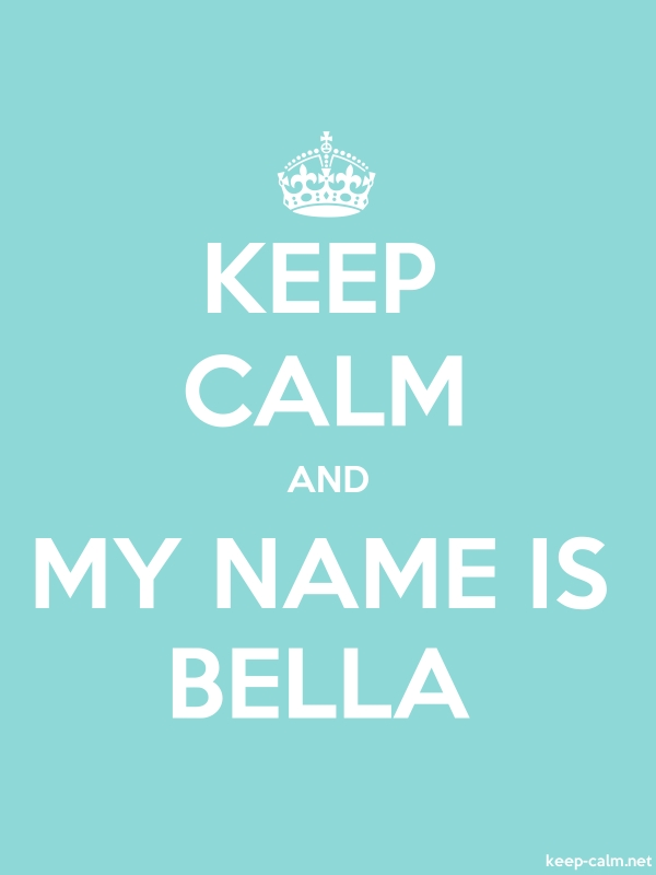 KEEP CALM AND MY NAME IS BELLA - white/lightblue - Default (600x800)