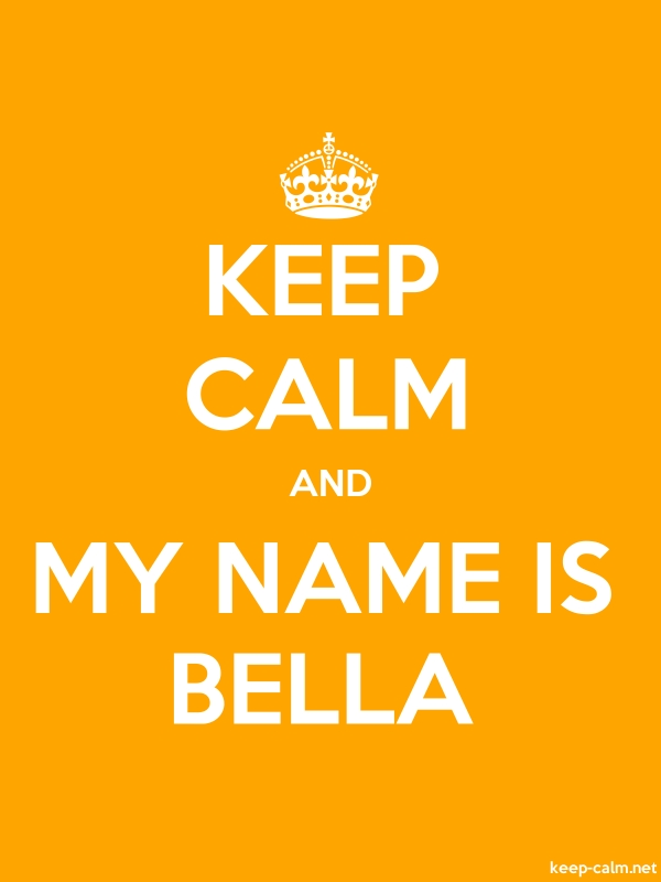 KEEP CALM AND MY NAME IS BELLA - white/orange - Default (600x800)