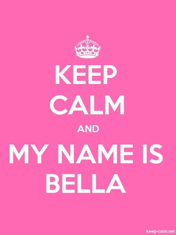 KEEP CALM AND MY NAME IS BELLA - white/pink - Default (600x800)