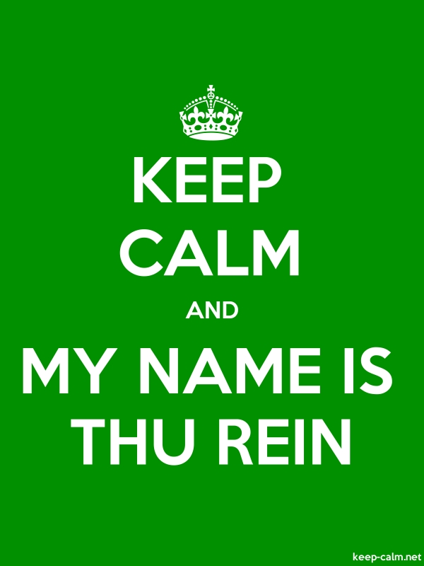 KEEP CALM AND MY NAME IS THU REIN - white/green - Default (600x800)