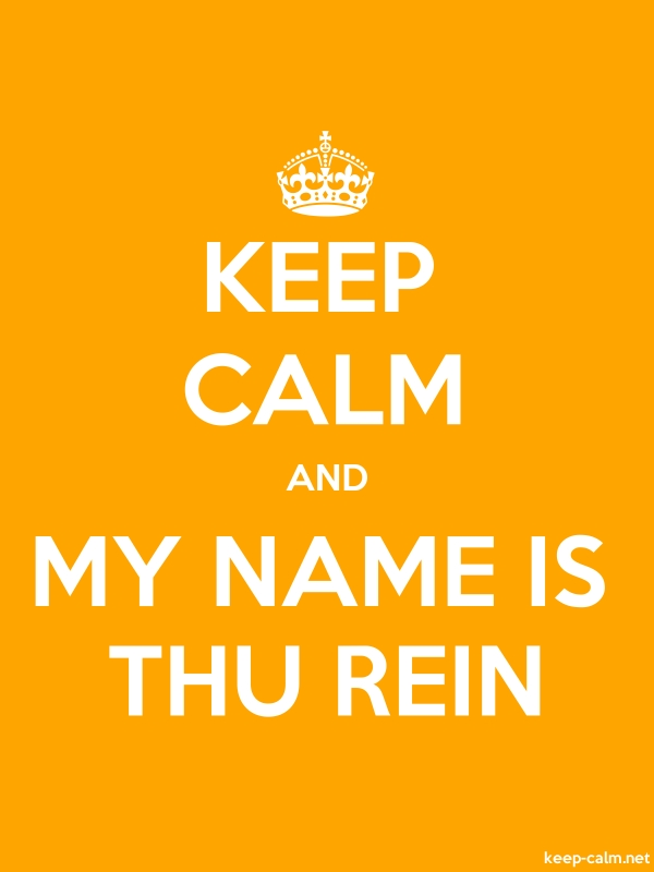 KEEP CALM AND MY NAME IS THU REIN - white/orange - Default (600x800)