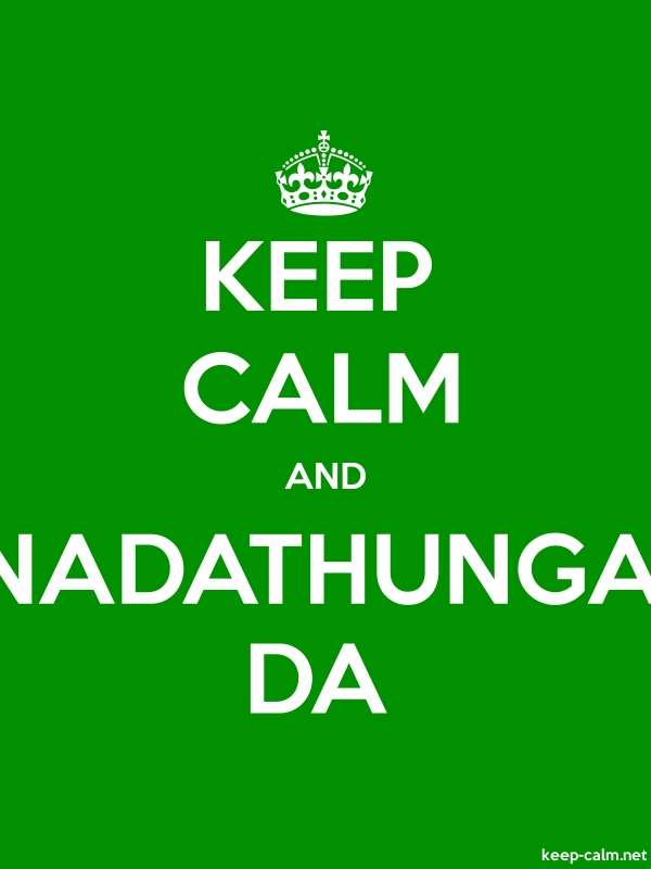 KEEP CALM AND NADATHUNGA DA - white/green - Default (600x800)