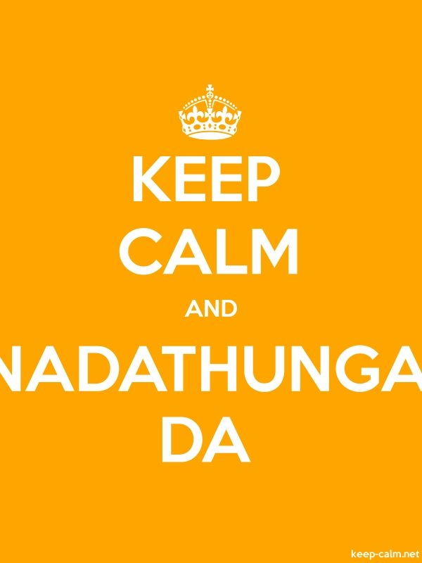 KEEP CALM AND NADATHUNGA DA - white/orange - Default (600x800)