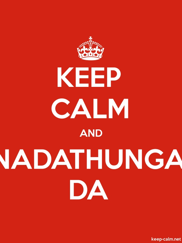 KEEP CALM AND NADATHUNGA DA - white/red - Default (600x800)
