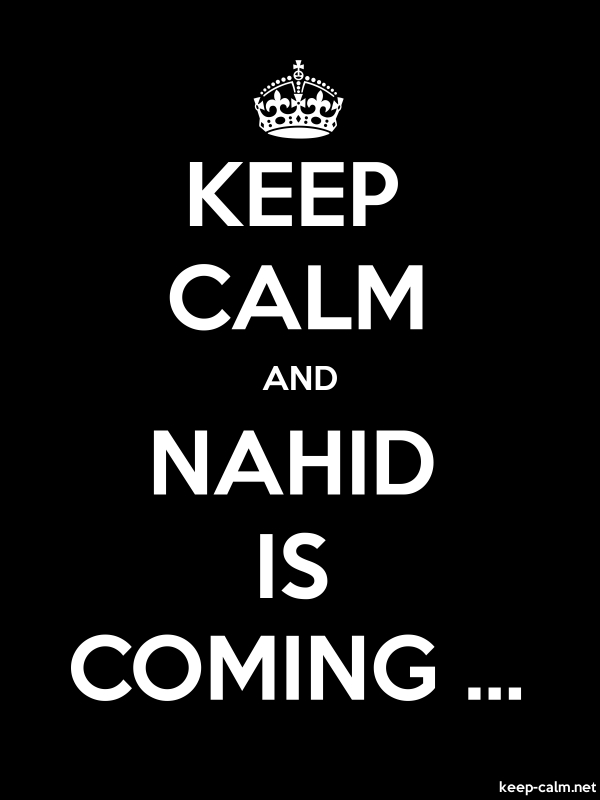 KEEP CALM AND NAHID IS COMING ... - white/black - Default (600x800)