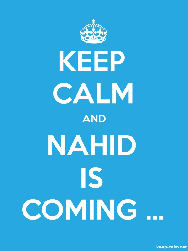 KEEP CALM AND NAHID IS COMING ... - white/blue - Default (600x800)