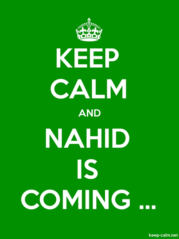 KEEP CALM AND NAHID IS COMING ... - white/green - Default (600x800)