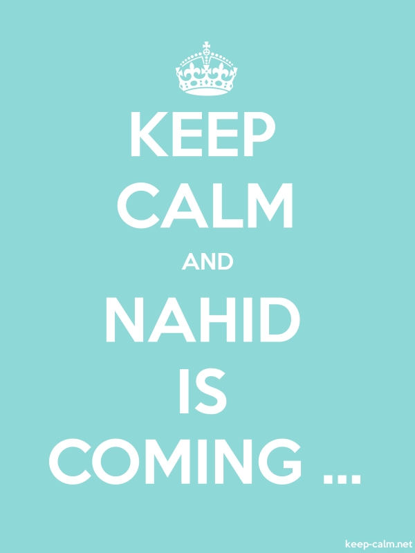 KEEP CALM AND NAHID IS COMING ... - white/lightblue - Default (600x800)