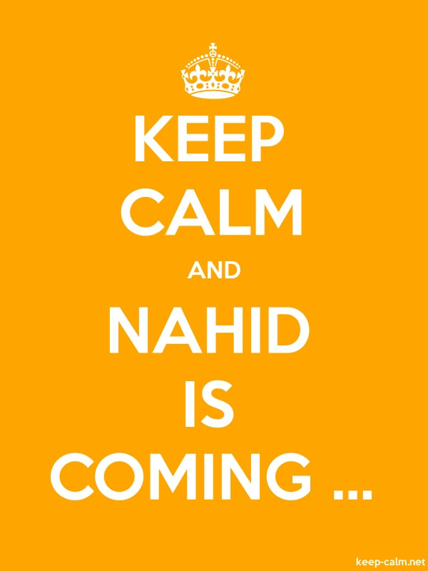 KEEP CALM AND NAHID IS COMING ... - white/orange - Default (600x800)