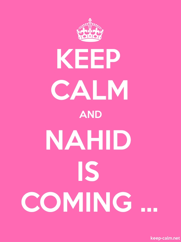 KEEP CALM AND NAHID IS COMING ... - white/pink - Default (600x800)