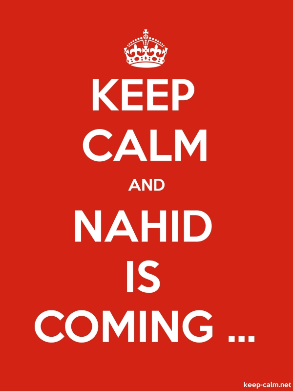 KEEP CALM AND NAHID IS COMING ... - white/red - Default (600x800)