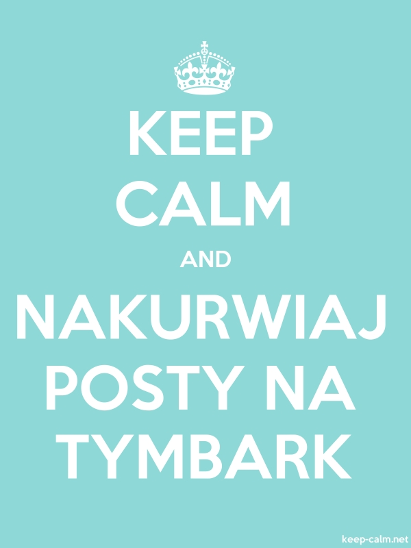 KEEP CALM AND NAKURWIAJ POSTY NA TYMBARK - white/lightblue - Default (600x800)