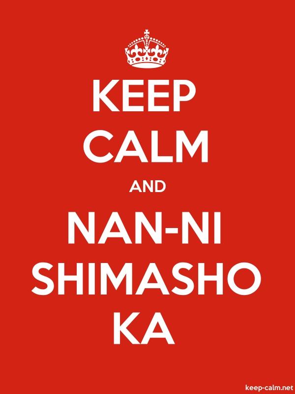 KEEP CALM AND NAN-NI SHIMASHO KA - white/red - Default (600x800)