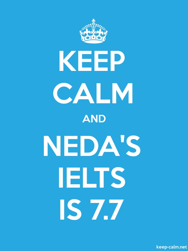 KEEP CALM AND NEDA'S IELTS IS 7.7 - white/blue - Default (600x800)