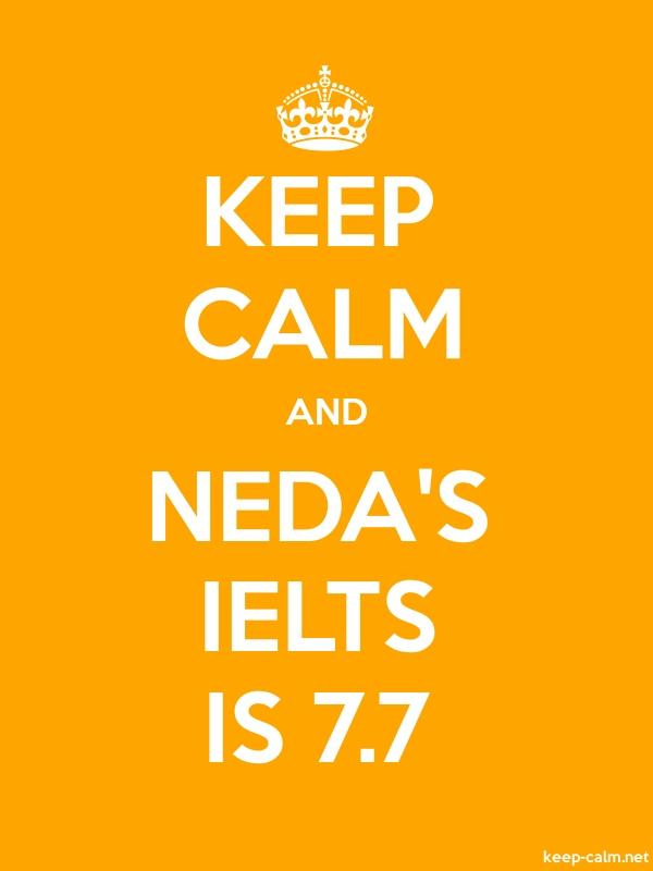 KEEP CALM AND NEDA'S IELTS IS 7.7 - white/orange - Default (600x800)