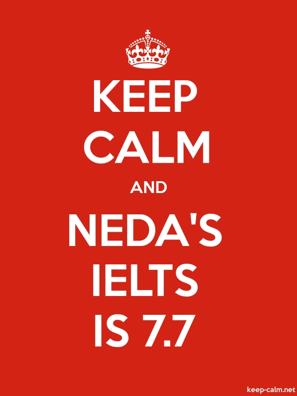 KEEP CALM AND NEDA'S IELTS IS 7.7 - white/red - Default (600x800)