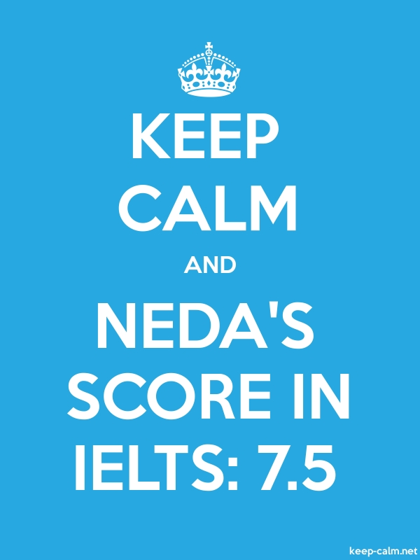 KEEP CALM AND NEDA'S SCORE IN IELTS: 7.5 - white/blue - Default (600x800)