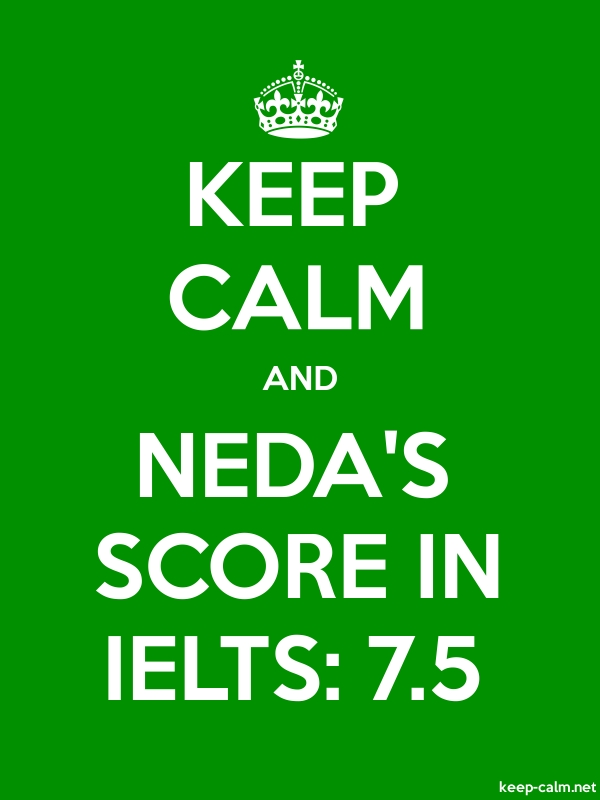 KEEP CALM AND NEDA'S SCORE IN IELTS: 7.5 - white/green - Default (600x800)