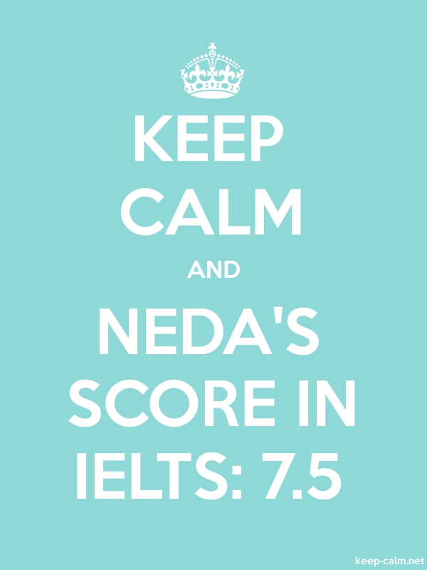 KEEP CALM AND NEDA'S SCORE IN IELTS: 7.5 - white/lightblue - Default (600x800)