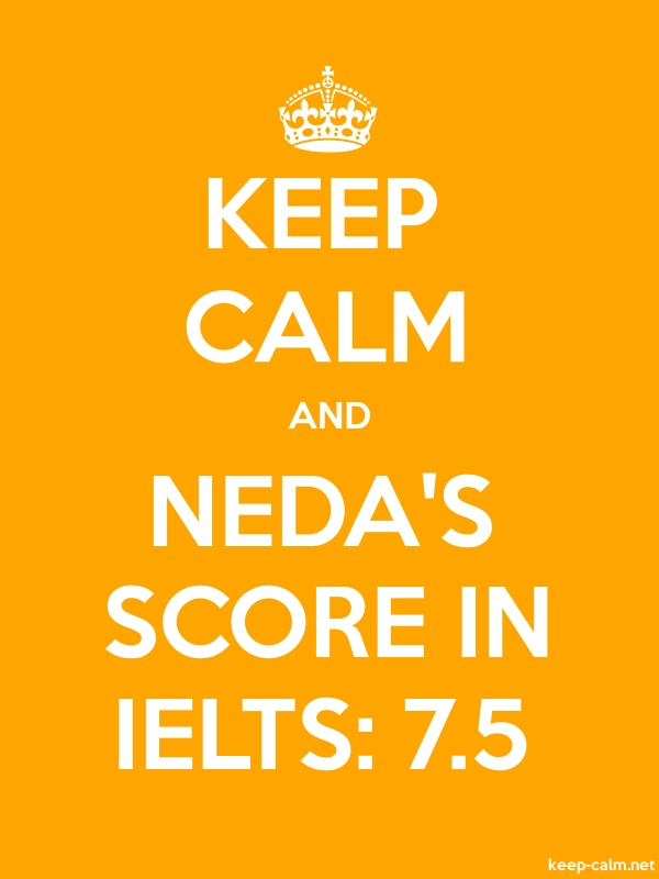 KEEP CALM AND NEDA'S SCORE IN IELTS: 7.5 - white/orange - Default (600x800)