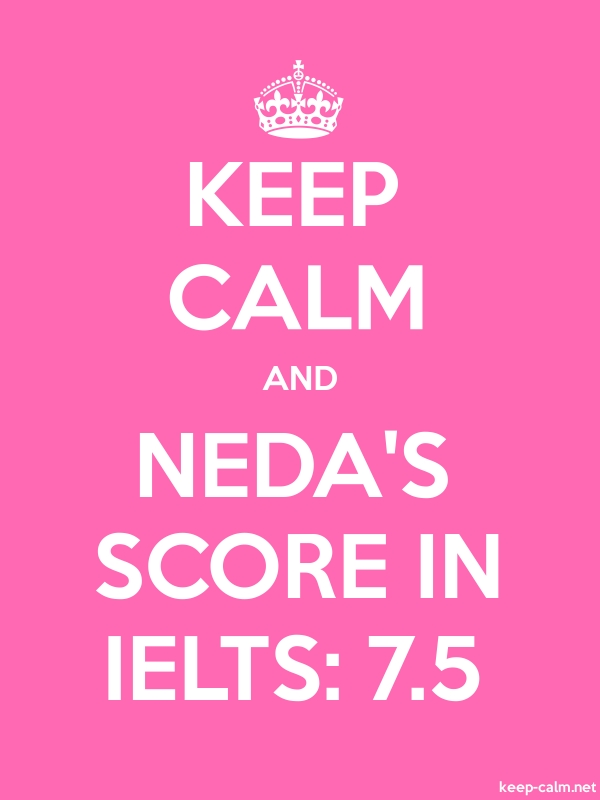 KEEP CALM AND NEDA'S SCORE IN IELTS: 7.5 - white/pink - Default (600x800)