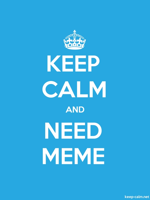 KEEP CALM AND NEED MEME - white/blue - Default (600x800)