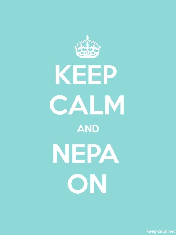 KEEP CALM AND NEPA ON - white/lightblue - Default (600x800)