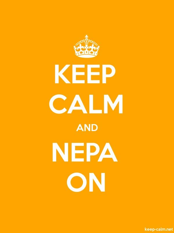 KEEP CALM AND NEPA ON - white/orange - Default (600x800)