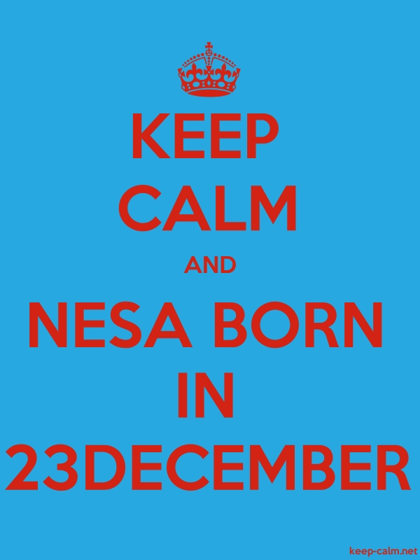 KEEP CALM AND NESA BORN IN 23DECEMBER - red/blue - Default (600x800)