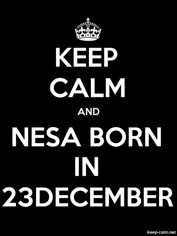 KEEP CALM AND NESA BORN IN 23DECEMBER - white/black - Default (600x800)