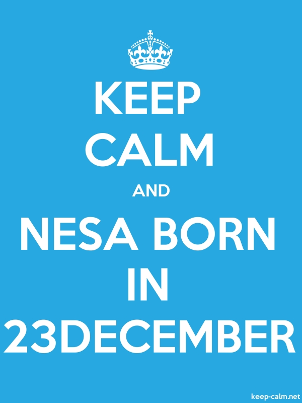 KEEP CALM AND NESA BORN IN 23DECEMBER - white/blue - Default (600x800)