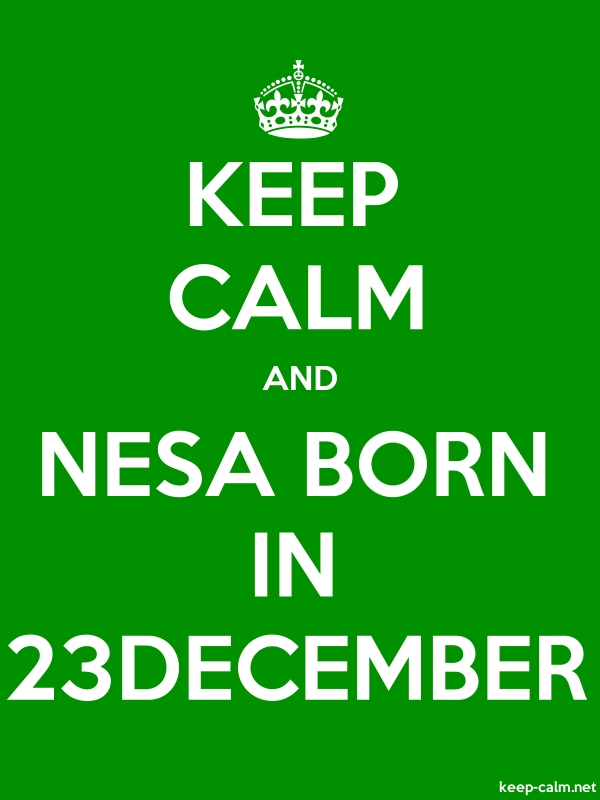 KEEP CALM AND NESA BORN IN 23DECEMBER - white/green - Default (600x800)