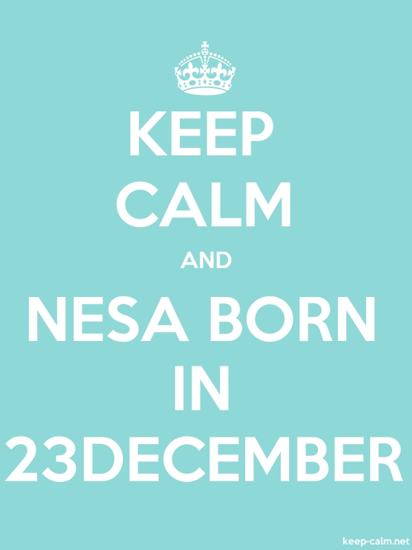 KEEP CALM AND NESA BORN IN 23DECEMBER - white/lightblue - Default (600x800)