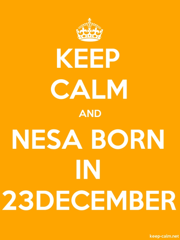 KEEP CALM AND NESA BORN IN 23DECEMBER - white/orange - Default (600x800)