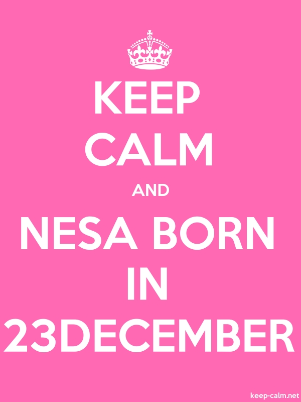 KEEP CALM AND NESA BORN IN 23DECEMBER - white/pink - Default (600x800)