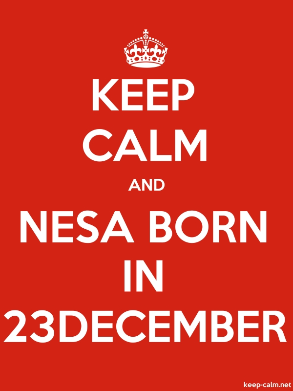 KEEP CALM AND NESA BORN IN 23DECEMBER - white/red - Default (600x800)