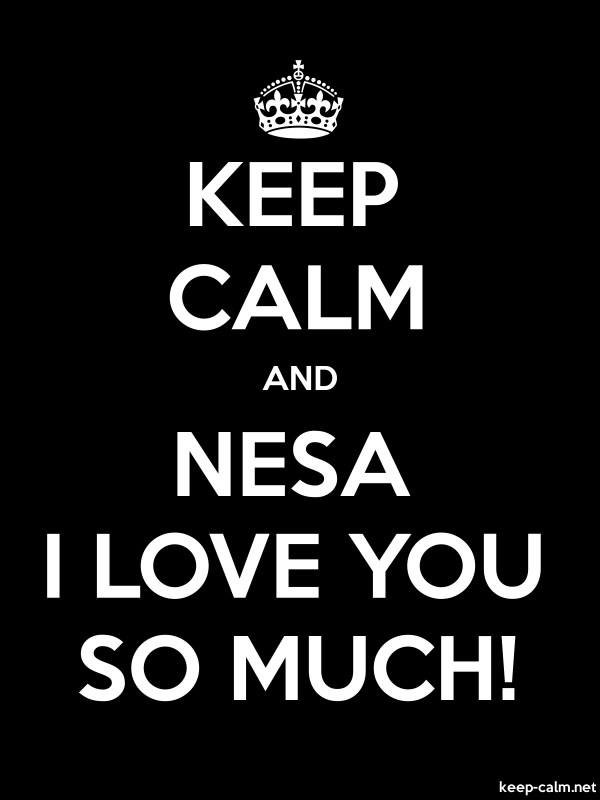 KEEP CALM AND NESA I LOVE YOU SO MUCH! - white/black - Default (600x800)
