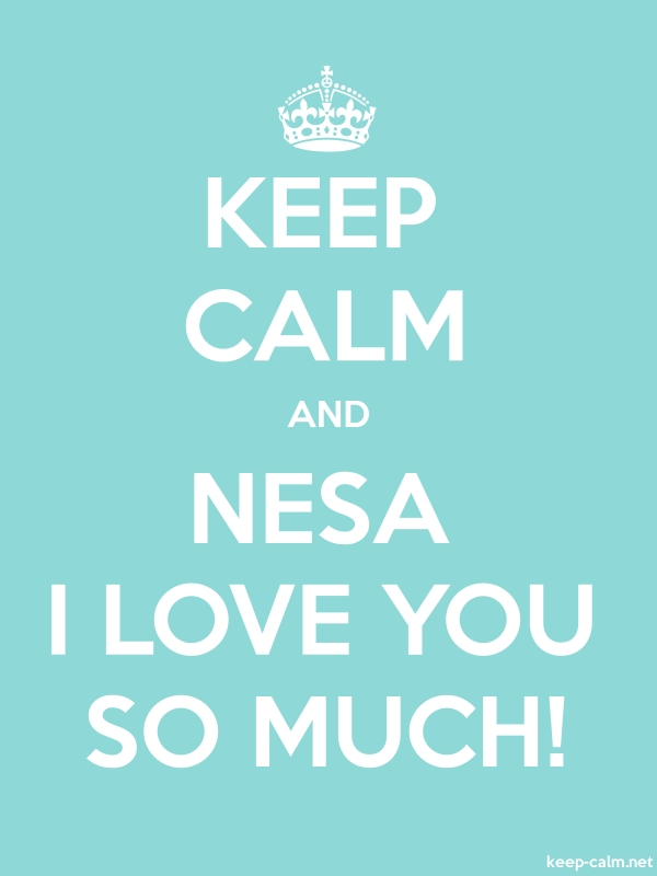 KEEP CALM AND NESA I LOVE YOU SO MUCH! - white/lightblue - Default (600x800)